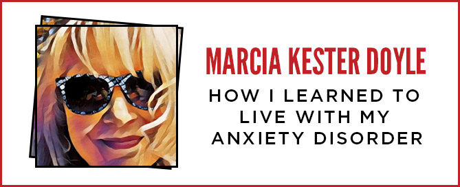 Marcia Kester Doyle - HOW I LEARNED TO LIVE WITH MY ANXIETY DISORDER